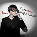 Right here Right Now!!/Dixy