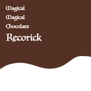 Magical Magical Chocolate/Recorick