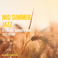 Mid Summer Jazz - Relaxing Summer Time Jazz Piano