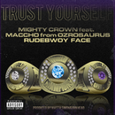 Trust Yourself (feat. Maccho & Rudebwoy Face)/MIGHTY CROWN