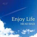Enjoy Life/HEAD BAD