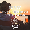PM5:00, Tropical Sunset Chill House, Bali ~ゆったり贅沢に味わうトロピカル・カフェBGM~/Cafe lounge resort