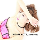 WE ARE HOT!/aimi ryou