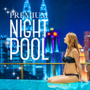 Premium Night Pool #ナイトプールパーティー/Various Artists