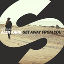 Get Away From You/Alex Aark