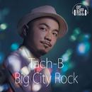 Big City Rock/Tach-B