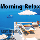 Morning Relax ~Chill Out Cafe Music~/Cafe Music BGM channel