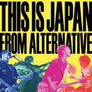 FROM ALTERNATIVE/THIS IS JAPAN