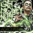 GET MONEY NUFF/ADACHIMAN