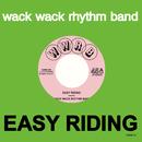 EASY RIDING/WACK WACK RHYTHM BAND