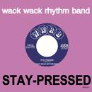 STAY - PRESSED/WACK WACK RHYTHM BAND