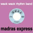 Madras Express/WACK WACK RHYTHM BAND
