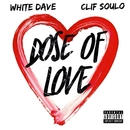Dose of Love/White Dave & Clif Soulo