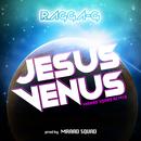 JESUS VENUS (MAAAD SQUAD REMIX)/RAGGA-G