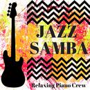 JAZZ SAMBA/Relaxing Piano Crew