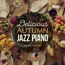 Delicious Autumn Jazz Piano ~秋の贅沢ディナーに~/Relaxing Piano Crew