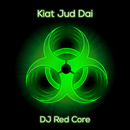 Kiat Jud Dai/DJ Red Core