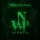When I'm down/No Way Plan