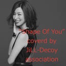 Shape of You (ジルデコcover ver.)/JiLL-Decoy association