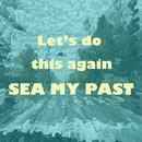 また、やろう/SEA MY PAST