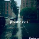 Plastic rain/Flamingo rex