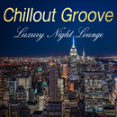 Chillout Groove -Luxury Night Lounge-/Various Artists