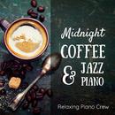 Midnight Coffee & Jazz Piano/Relaxing Piano Crew