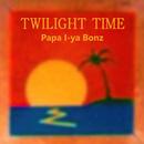 Twilight Time/Papa I-ya Bonz