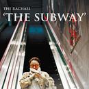 THE SUBWAY/The Rachael