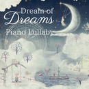 Dream of Dreams - Piano Lullaby/Relax α Wave