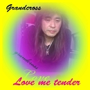 Love me tender/Grandcross
