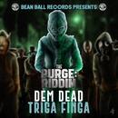 DEM DEAD/TRIGA FINGA