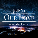 Our Love (feat. Max Landry)/BUNNY