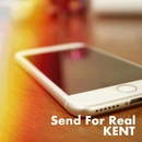 Send For Real/KENT