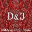 D&3 (feat. 3HIGHRIDAZ)/DEKA