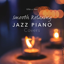 Smooth Relaxing Jazz Piano Covers/Relax α Wave