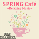 SPRING Café ~Relaxing Music~/BGM channel
