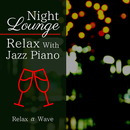 Night Lounge - Relax With Jazz Piano/Relax α Wave