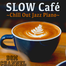 SLOW Café ~Chill Out Jazz Piano~/BGM channel