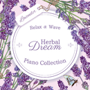 ハーバル・ドリーム - ピアノ・コレクション ~ラベンダー~/Relax α Wave