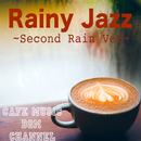 Rainy Jazz ~Second Rain Ver~/Cafe Music BGM channel