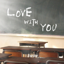 LOVE WITH YOU/Juste