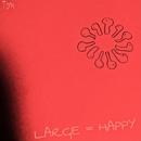 LARGE = HAPPY/Tom