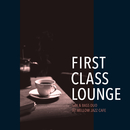 First Class Lounge ~ゆっくり過ごすMellowでJazzy大人な午後のBGM~/Cafe lounge Jazz