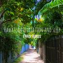 Relax with Early Bird HAWAII/Hawaiian Relaxation and Sleep