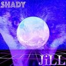 SHADY/JiLL