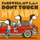 DONT TOUCH MY RADIO/FAREWELL, MY L.u.v