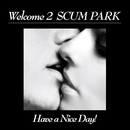 Welcome 2 SCUM PARK/Have a Nice Day!