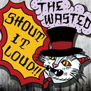 SHOUT IT LOUD!!/THE WASTED