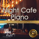 Night Cafe Piano ~Specialty of Natural Acoustic Cafe Moods~ 大人贅沢な夜カフェピアノBGM/Cafe lounge resort